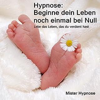 Hypnose: Beginne dein Leben noch einmal bei Null     Lebe das Leben, das du verdient hast              Autor:                                                                                                                                 Mister Hypnose                               Sprecher:                                                                                                                                 Henning Glaser                      Spieldauer: 1 Std. und 38 Min.     7 Bewertungen     Gesamt 3,6