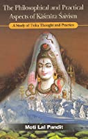 Philosophical & Practical Aspects of Kasmira Saivism: Study of Trika Thought & Practice