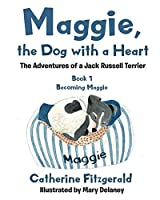 Maggie, the Dog with a Heart: The Adventures of a Jack Russell Terrier