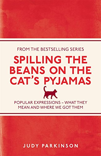 Spilling the Beans on the Cat's Pyjamas: Popular Expressions - What They Mean and Where We Got Them (English Edition)