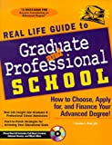 Real Life Guide to Graduate & Professional School: How to Choose, Apply for, and Finance Your Advanced Degree!