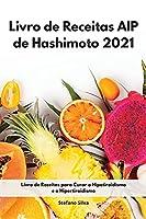 Livro de Receitas AIP de Hashimoto 2021: Livro de Receitas para Curar o Hipotiroidismo e o Hipertiroidismo. Hashimoto Diet (Portuguese Edition)