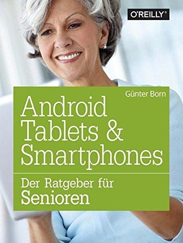 Android Tablets & Smartphones: Der Ratgeber für Senioren by Günter Born (2015-10-29)