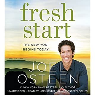 Fresh Start     The New You Begins Today              By:                                                                                                                                 Joel Osteen                               Narrated by:                                                                                                                                 Joel Osteen,                                                                                        Lisa Comes                      Length: 2 hrs and 58 mins     244 ratings     Overall 4.6