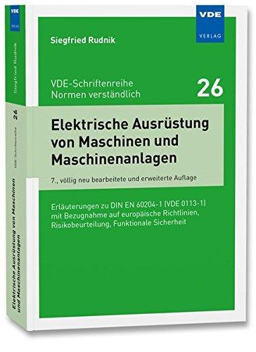 Elektrische Ausrüstung von Maschinen und Maschinenanlagen: Erläuterungen zu DIN EN 60204-1 (VDE 0113-1) (VDE-Schriftenreihe - Normen verständlich Bd.26)
