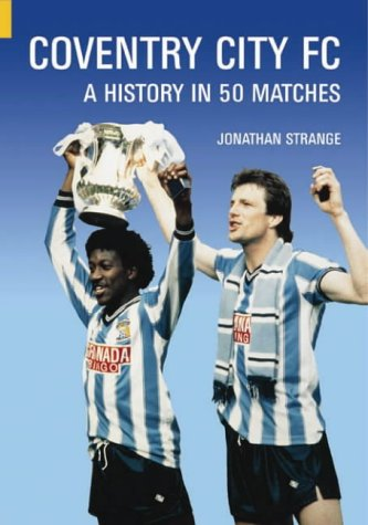 Coventry City FC: A History in 50 Matches (Classic Matches S.)