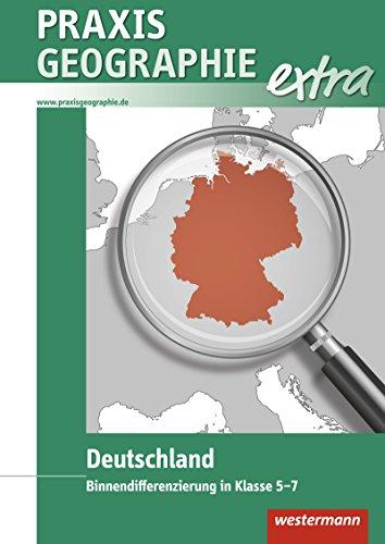 Praxis Geographie extra: Deutschland: Binnendifferenzierung in Klasse 5-7