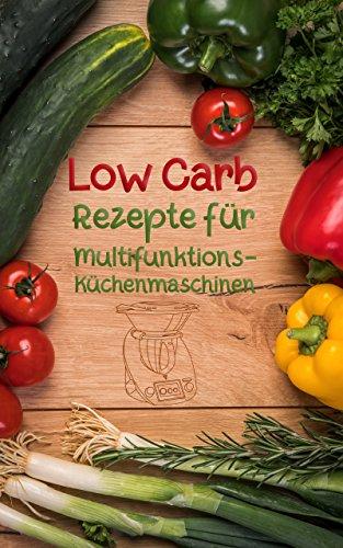 Low Carb Rezepte: Für Multifunktions-Küchenmaschinen