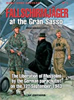 Fallschirmjager: Storming the Gran Sasso The Liberation of Mussolini 12 September 1943 (Wars and Battles)