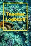 Taucher Logbuch: Logbuch für Taucher, Scuba Diving , Log Buch für 105 Tauchgänge, 6 x 9 Zoll -...