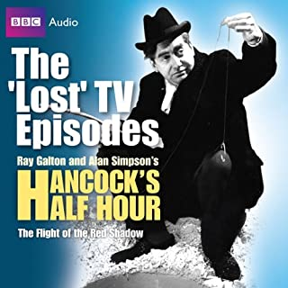 Hancock     The Lost TV Episodes: The Flight of the Red Shadow              By:                                                                                                                                 Ray Galton,                                                                                        Alan Simpson                               Narrated by:                                                                                                                                 Tony Full Cast incl. Hancock,                                                                                        Sid James                      Length: 31 mins     5 ratings     Overall 4.6
