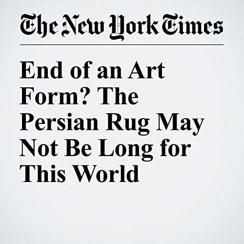 End of an Art Form? The Persian Rug May Not Be Long for This World audiobook cover art