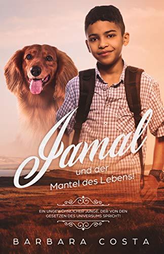Jamal und der Mantel des Lebens!: Ein ungewöhnlicher Junge, der von den Gesetzen des Universums spricht!
