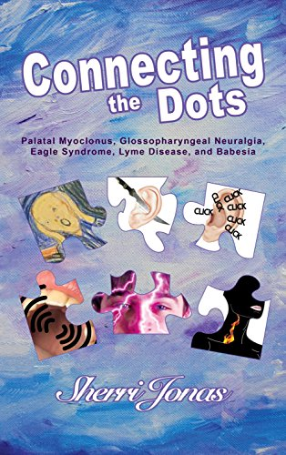 Connecting the Dots: Palatal Myoclonus, Glossopharyngeal Neuralgia, Eagle Syndrome, Lyme Disease, and Babesia (English Edition)