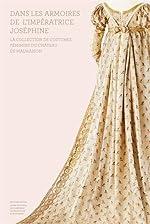 Dans les armoires de l'impératrice Joséphine - La collection de costumes féminins du château de Malmaison de Céline Meunier