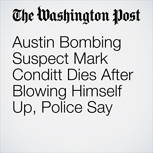 Austin Bombing Suspect Mark Conditt Dies After Blowing Himself Up, Police Say audiobook cover art