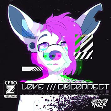 Love /// Disconnect