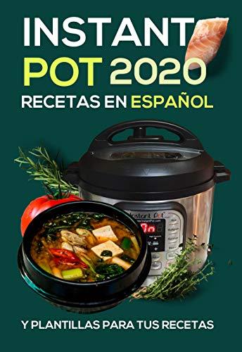 Instant Pot recetas en ESPAÑOL: y plantillas para tus recetas 2020