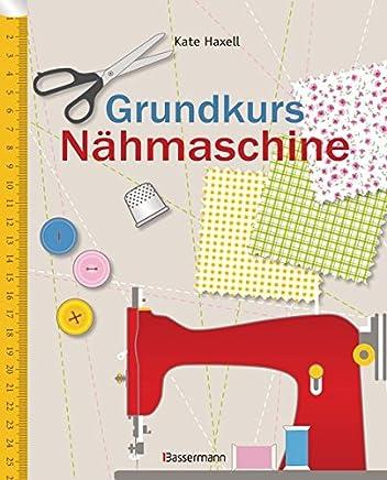Grundkurs Nähaschine Nähen leicht geacht Schritt für Schritt vo Einsteiger zu ProfiKate Haxell