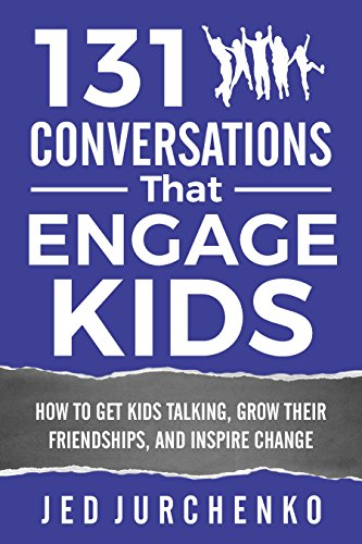 131 Conversations That Engage Kids: How to Get Kids Talking, Grow Their Friendships, and Inspire Change (Conversation Starters Books Series #5) (English Edition) eBook: Jurchenko, Jed: Amazon.es: Tienda Kindle