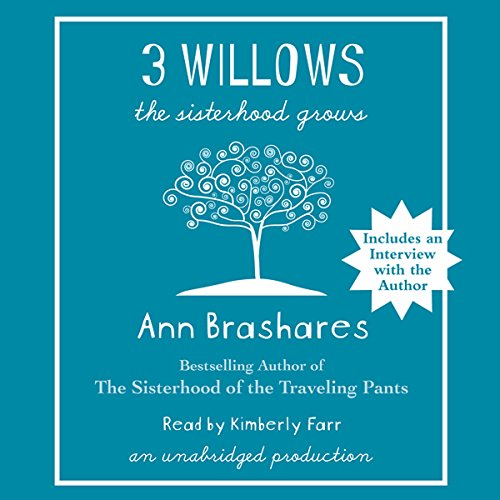 3 Willows     The Sisterhood Grows              By:                                                                                                                                 Ann Brashares                               Narrated by:                                                                                                                                 Kimberly Farr                      Length: 7 hrs and 49 mins     23 ratings     Overall 3.7