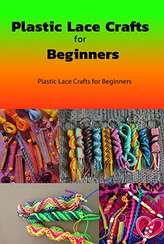 Plastic Lace Crafts for Beginners: Lace Crafts