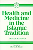 Health and Medicine in the Islamic Tradition: Change and Identity (Health/Medicine and the Faith Traditions)