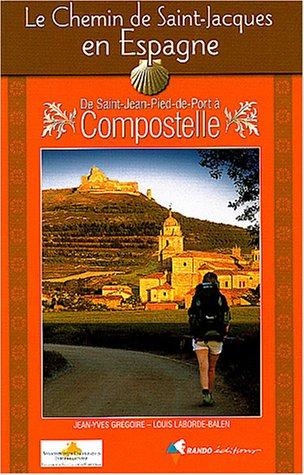 Le Chemin de Saint-Jacques de Compostelle en Espagne: De Saint-Jean-Pied-de-Port à Compostelle : Guide pratique du pèlerin
