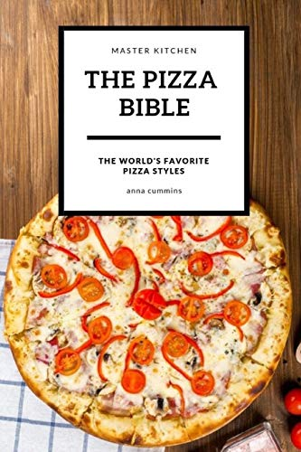 The Pizza bible: The World's favorite pizza styles (fast food bible, Band 1)