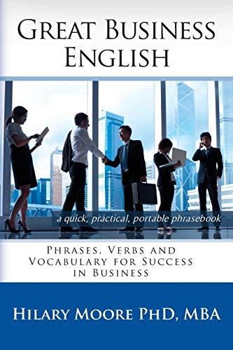 Great Business English: Phrases, Verbs and Vocabulary for Speaking Fluent English