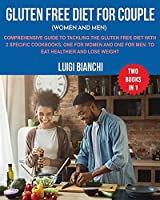 Gluten Free Diet for Couple (Women and Men): Comprehensive Guide to Tackling the Gluten Free Diet with 2 Specific Cookbooks, One for Women and One for Men. to Eat Healthier and Lose Weight Two Books in One