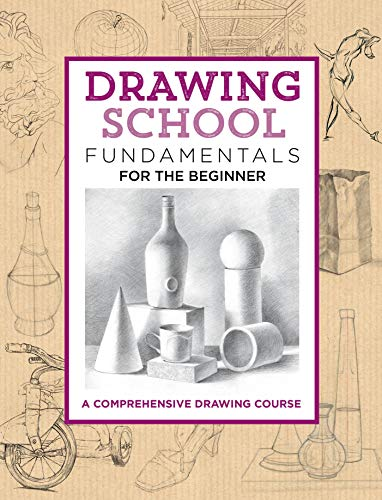 Drawing School: Fundamentals for the Beginner: A comprehensive drawing course (The Complete Book of ...)