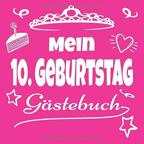 Mein 10. Geburtstag - Gästebuch für Mädchen: Tolle Geschenkidee zum Eintragen von Glückwünschen...