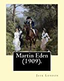 Martin Eden (1909). By - Jack London: Novel - CreateSpace Independent Publishing Platform - 26/01/2017