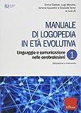 Manuale di logopedia in età evolutiva. Linguaggio e comunicazione nelle cerebrolesioni. Valutazione e intervento (Vol. 1)