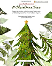 O Christmas Tree: Seasonal singing activities, vocal warm-ups, and holiday music for intermediate singers