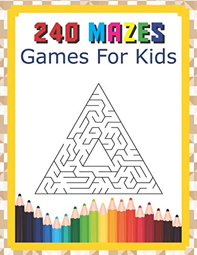 240 Mazes Games For Kids: A Maze Activity Book Great For Developing Problem Solving Skills Ages 6 To 8 | 1st Grade | 2nd Grade | Learning Activities