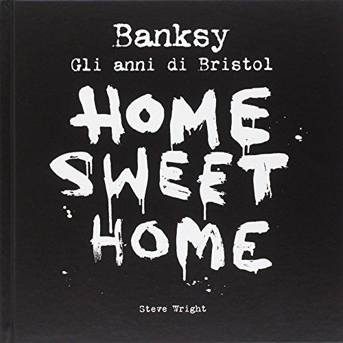 Banksy. Home sweet home, gli anni di Bristol