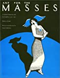 Art For The Masses: A Radical Magazine and Its Graphics 1911 - 1917