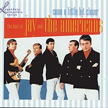 Come A Little Bit Closer: The Best Of Jay & The Americans