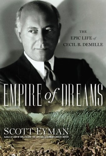 Image of Empire of Dreams: The Epic Life of Cecil B. DeMille
