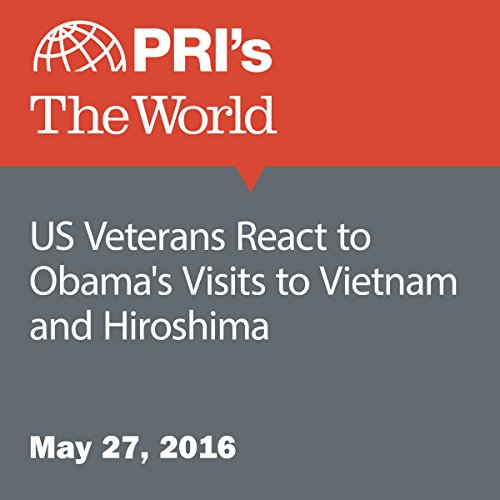 US Veterans React to Obama's Visits to Vietnam and Hiroshima audiobook cover art