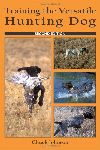 Compare Textbook Prices for Training the Versatile Hunting Dog Second Edition Edition ISBN 0809206987302 by Chuck Johnson,Photography: Blanche Johnson