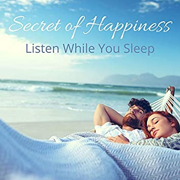 Secret of Happiness: Listen While You Sleep