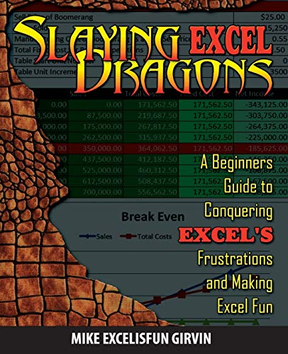 Download Slaying Excel Dragons: A Beginners Guide to Conquering Excel's Frustrations and Making Excel Fun 161547000X