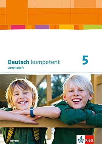 Deutsch kompetent 5. Ausgabe Bayern: Arbeitsheft mit Lösungen Klasse 5 (Deutsch kompetent. Ausgabe für Bayern ab 2017)