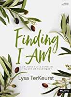 Finding I Am: How Jesus Fully Satisfies the Cry of Your Heart: 6 Session Bible Study