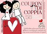 Coupon di Coppia - 56 modi per stare insieme: Un blocchetto esclusivo pieno di richieste affettuose e cose da fare per condividere del tempo insieme in modo divertente ed originale. Idea regalo