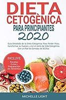 Dieta Cetogénica Para Principiantes 2020: Guía Detallada de la Dieta Cetogénica Para Perder Peso, Transformar su Cuerpo y Vivir el Estilo de Vida Cetogénica Con un Plan de Comida de 30 Días (Incluye Recetas Extra y Preparación de Alimentos)