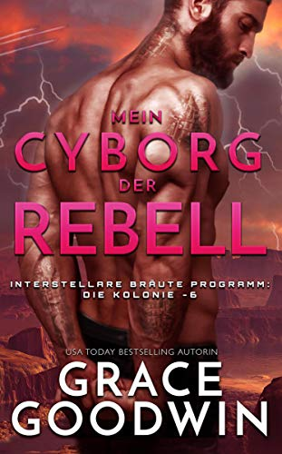 Mein Cyborg, der Rebell (Interstellare Bräute® Programm: Die Kolonie 6)